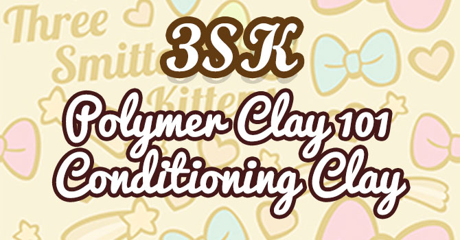 Polymer Clay 101: Conditioning your Clay